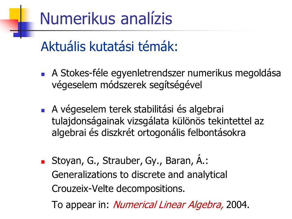 Numerikus analízis Aktuális kutatási témák: A Stokes-féle egyenletrendszer numerikus megoldása végeselem módszerek segítségével A végeselem terek stab