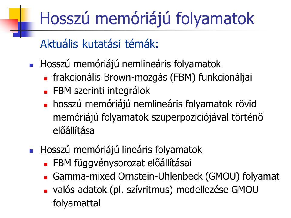 Hosszú memóriájú folyamatok Aktuális kutatási témák: Hosszú memóriájú nemlineáris folyamatok frakcionális Brown-mozgás (FBM) funkcionáljai FBM szerint