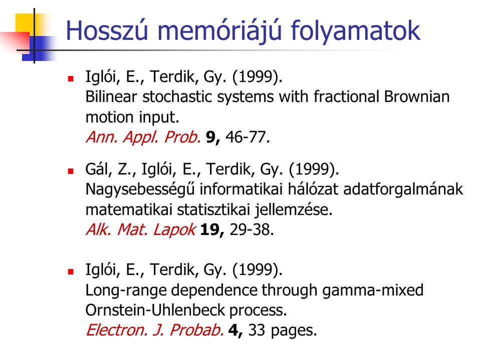 Hosszú memóriájú folyamatok Iglói, E., Terdik, Gy. (1999). Bilinear stochastic systems with fractional Brownian motion input. Ann. Appl. Prob. 9, 46-7