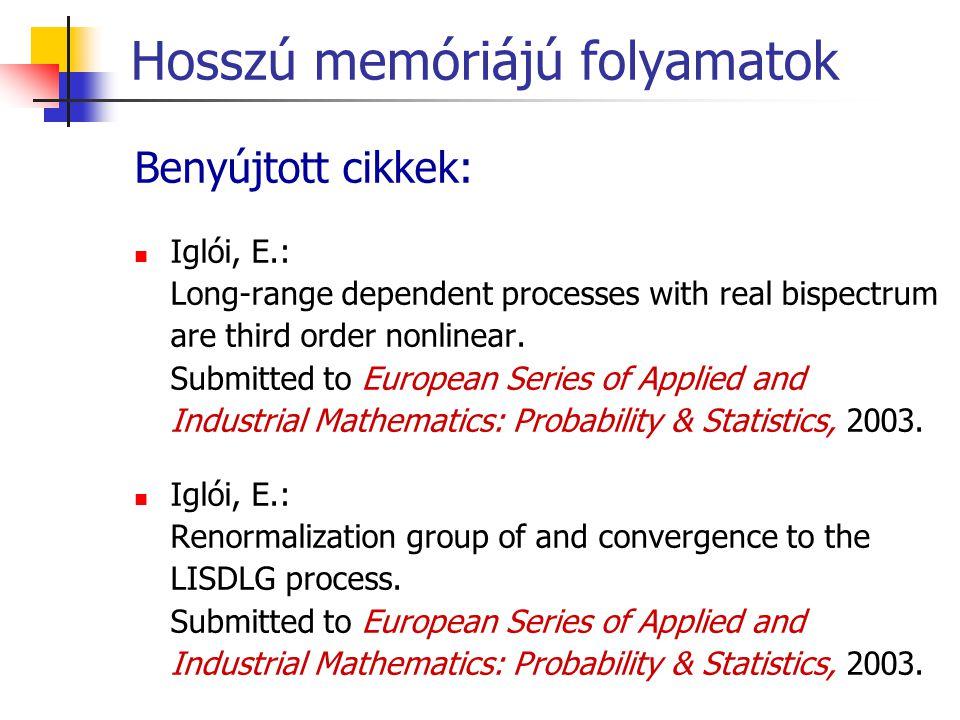 Hosszú memóriájú folyamatok Benyújtott cikkek: Iglói, E.: Long-range dependent processes with real bispectrum are third order nonlinear. Submitted to