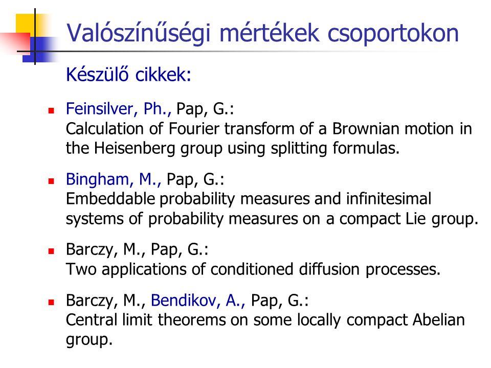 Valószínűségi mértékek csoportokon Készülő cikkek: Feinsilver, Ph., Pap, G.: Calculation of Fourier transform of a Brownian motion in the Heisenberg g