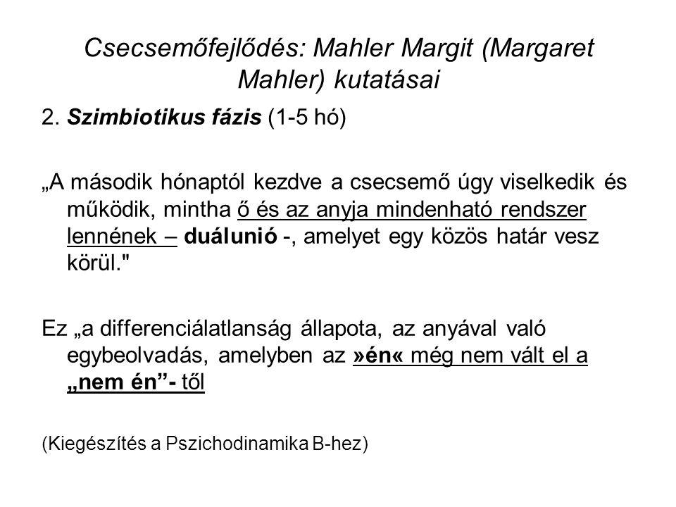 """Csecsemőfejlődés: Mahler Margit (Margaret Mahler) kutatásai 2. Szimbiotikus fázis (1-5 hó) """"A második hónaptól kezdve a csecsemő úgy viselkedik és műk"""
