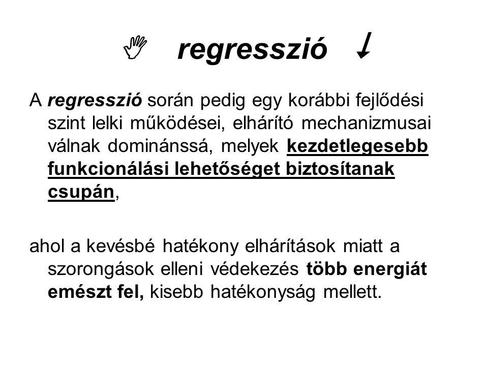 regresszió  A regresszió során pedig egy korábbi fejlődési szint lelki működései, elhárító mechanizmusai válnak dominánssá, melyek kezdetlegesebb f