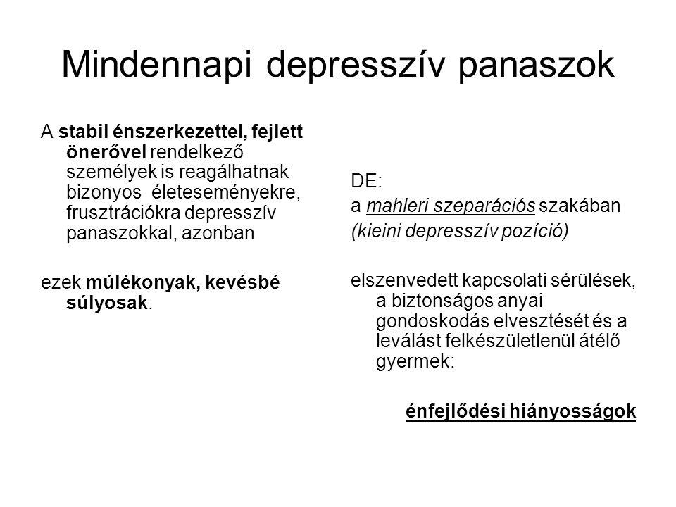 Mindennapi depresszív panaszok A stabil énszerkezettel, fejlett önerővel rendelkező személyek is reagálhatnak bizonyos életeseményekre, frusztrációkra depresszív panaszokkal, azonban ezek múlékonyak, kevésbé súlyosak.