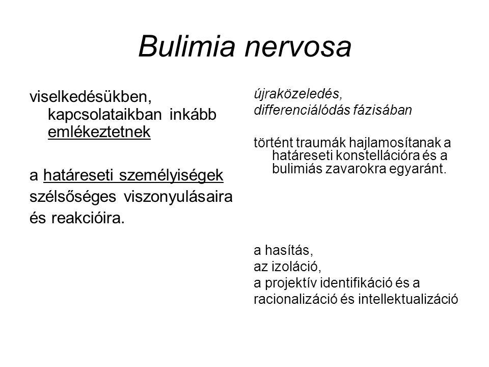 Bulimia nervosa viselkedésükben, kapcsolataikban inkább emlékeztetnek a határeseti személyiségek szélsőséges viszonyulásaira és reakcióira.