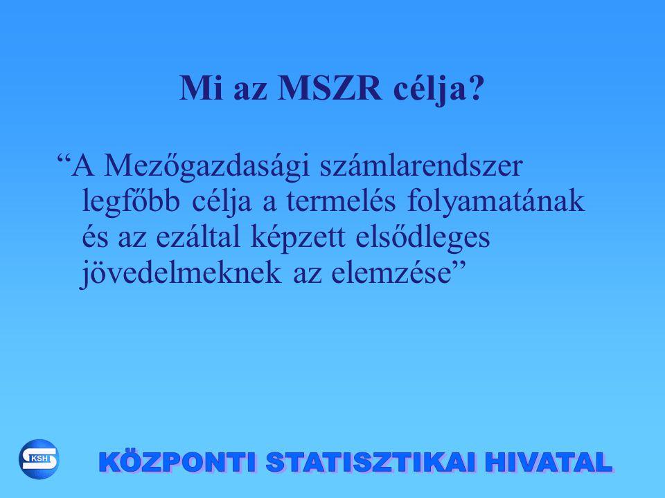 """Mi az MSZR célja? """"A Mezőgazdasági számlarendszer legfőbb célja a termelés folyamatának és az ezáltal képzett elsődleges jövedelmeknek az elemzése"""""""