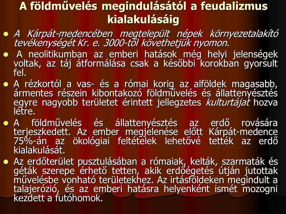 A földművelés megindulásától a feudalizmus kialakulásáig A Kárpát-medencében megtelepült népek környezetalakító tevékenységét Kr. e. 3000-től követhet