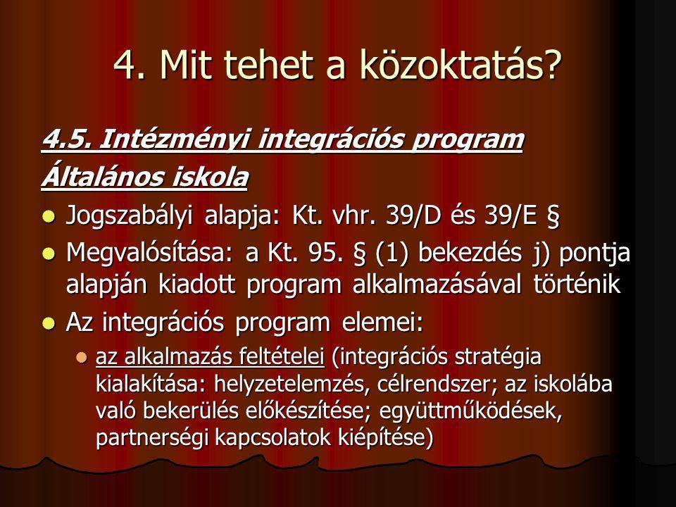 4. Mit tehet a közoktatás? 4.5. Intézményi integrációs program Általános iskola Jogszabályi alapja: Kt. vhr. 39/D és 39/E § Jogszabályi alapja: Kt. vh