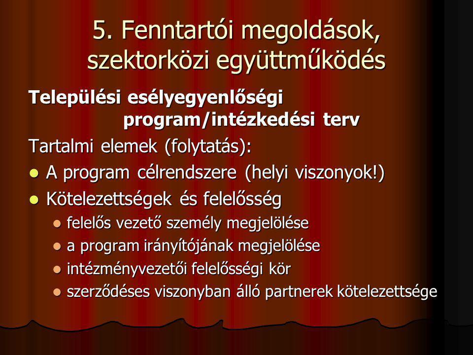 5. Fenntartói megoldások, szektorközi együttműködés Települési esélyegyenlőségi program/intézkedési terv Tartalmi elemek (folytatás): A program célren