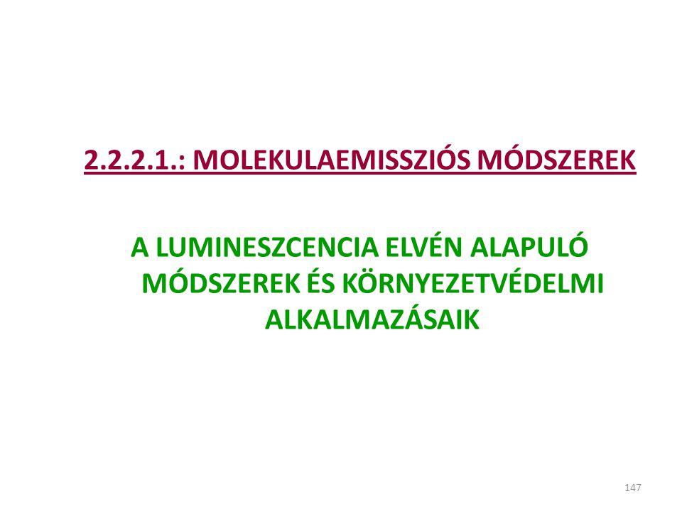 147 2.2.2.1.: MOLEKULAEMISSZIÓS MÓDSZEREK A LUMINESZCENCIA ELVÉN ALAPULÓ MÓDSZEREK ÉS KÖRNYEZETVÉDELMI ALKALMAZÁSAIK