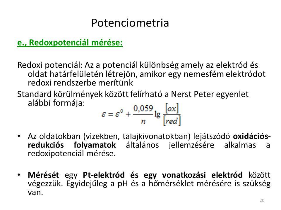 20 Potenciometria e., Redoxpotenciál mérése: Redoxi potenciál: Az a potenciál különbség amely az elektród és oldat határfelületén létrejön, amikor egy