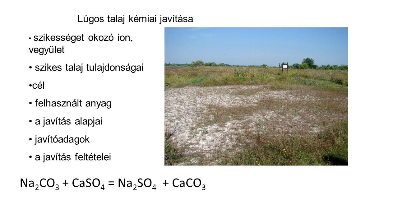 Lúgos talaj kémiai javítása szikességet okozó ion, vegyület szikes talaj tulajdonságai cél felhasznált anyag a javítás alapjai javítóadagok a javítás
