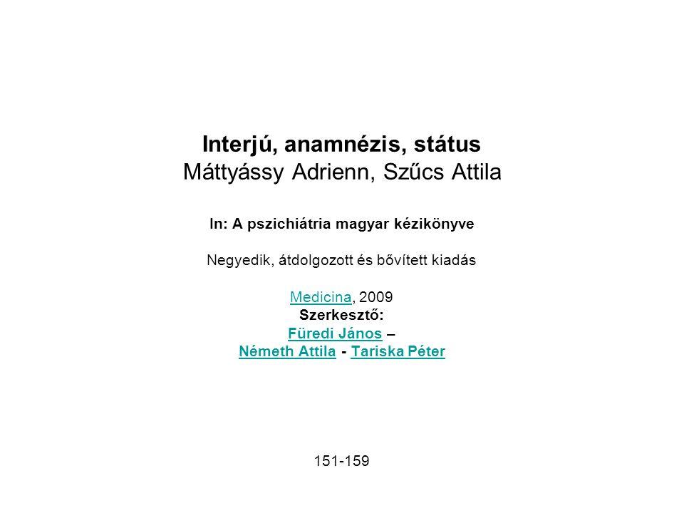 Interjú, anamnézis, státus Máttyássy Adrienn, Szűcs Attila In: A pszichiátria magyar kézikönyve Negyedik, átdolgozott és bővített kiadás MedicinaMedic