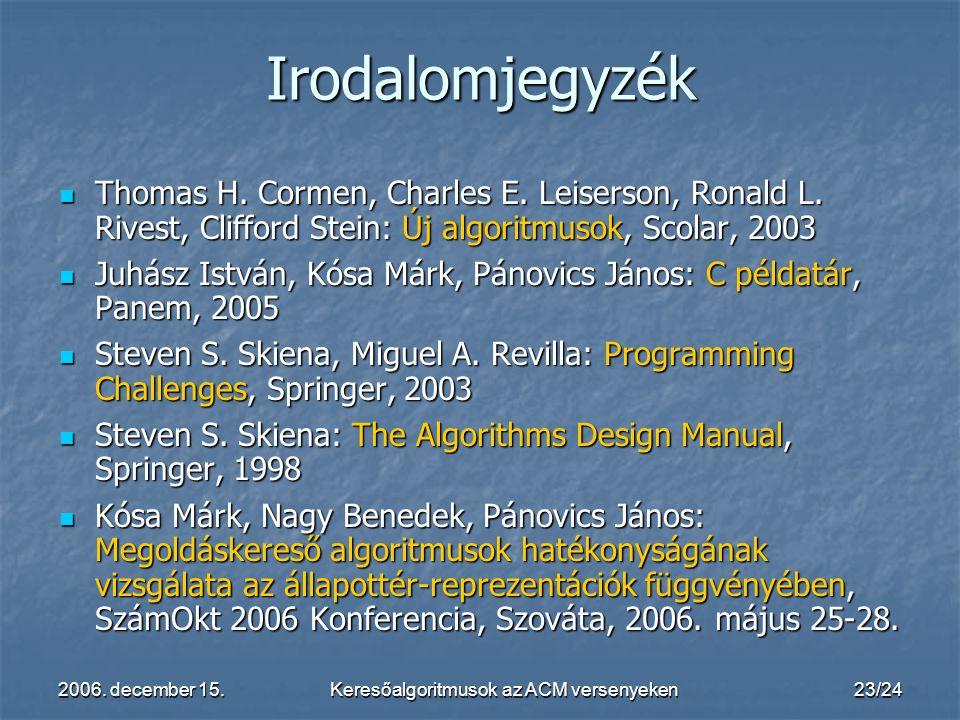 2006. december 15.Keresőalgoritmusok az ACM versenyeken23/24 Irodalomjegyzék Thomas H. Cormen, Charles E. Leiserson, Ronald L. Rivest, Clifford Stein: