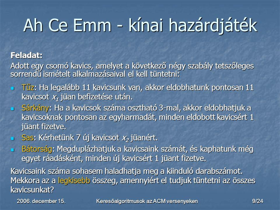 2006. december 15.Keresőalgoritmusok az ACM versenyeken9/24 Feladat: Adott egy csomó kavics, amelyet a következő négy szabály tetszőleges sorrendű ism
