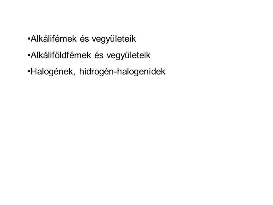 keménység Alkálifémek és vegyületeik Alkáliföldfémek és vegyületeik Halogének, hidrogén-halogenidek