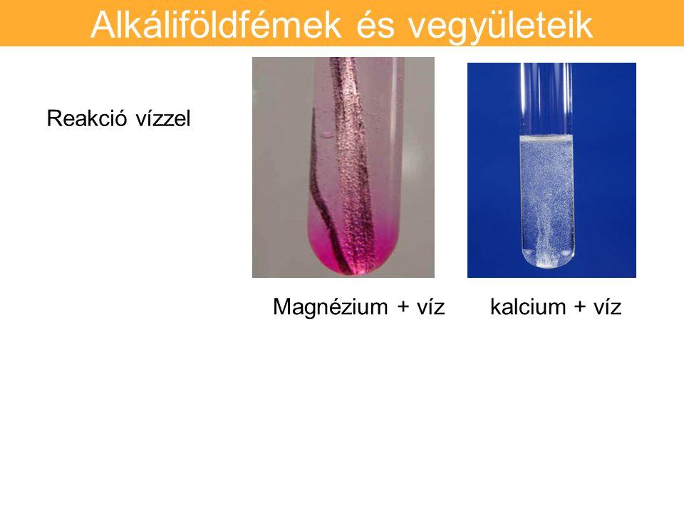 Alkáliföldfémek és vegyületeik Reakció vízzel Magnézium + víz kalcium + víz