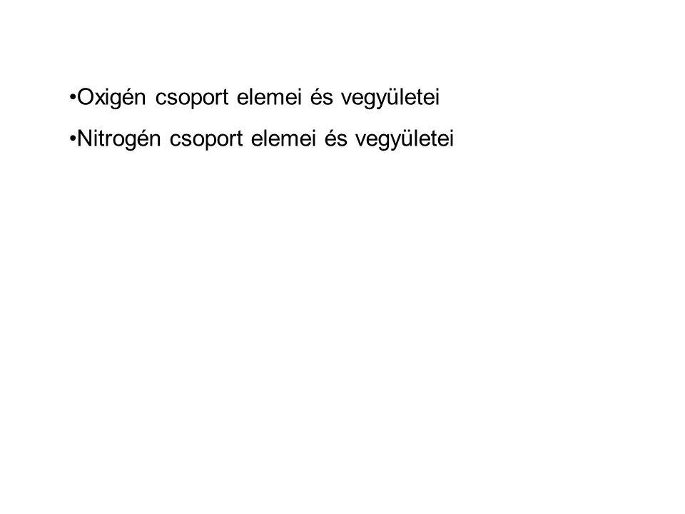 Oxigén csoport elemei és vegyületei Nitrogén csoport elemei és vegyületei