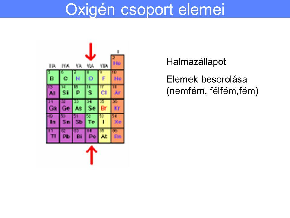 Halmazállapot Elemek besorolása (nemfém, félfém,fém) Oxigén csoport elemei