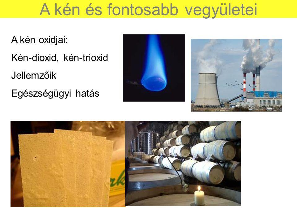 A kén és fontosabb vegyületei A kén oxidjai: Kén-dioxid, kén-trioxid Jellemzőik Egészségügyi hatás