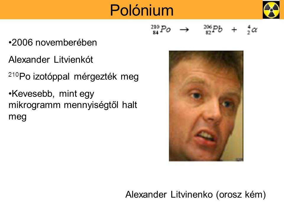 Alexander Litvinenko (orosz kém) 2006 novemberében Alexander Litvienkót 210 Po izotóppal mérgezték meg Kevesebb, mint egy mikrogramm mennyiségtől halt meg Polónium