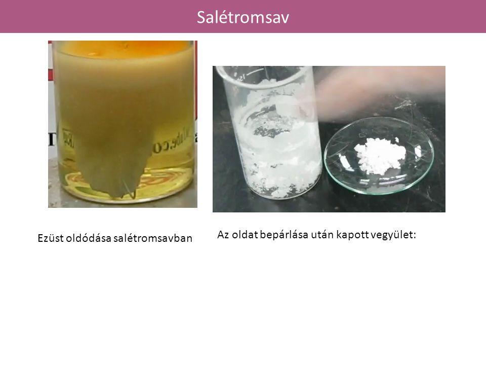 Ezüst oldódása salétromsavban Az oldat bepárlása után kapott vegyület: Salétromsav
