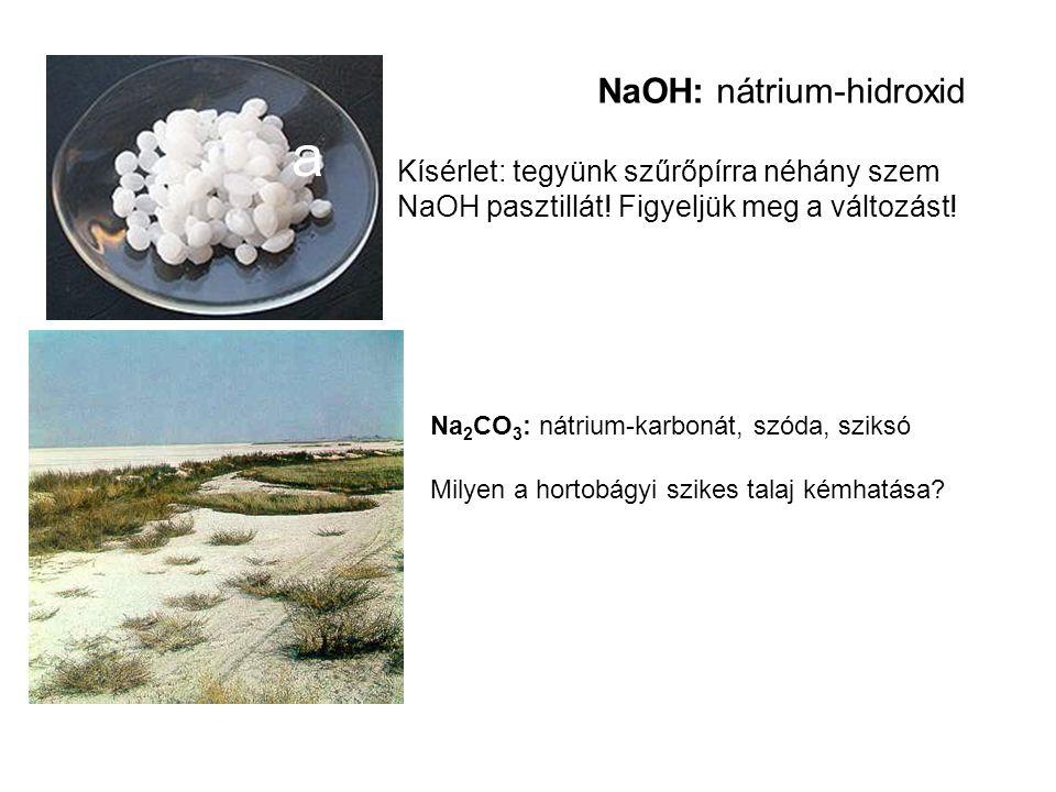 a NaOH: nátrium-hidroxid Kísérlet: tegyünk szűrőpírra néhány szem NaOH pasztillát.