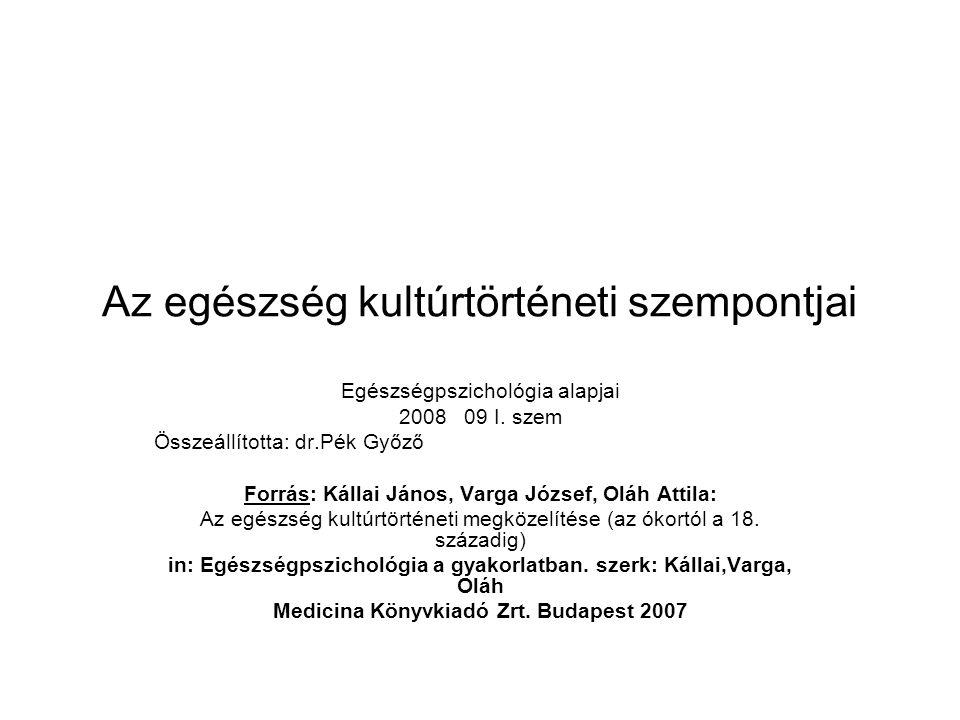 Az egészség kultúrtörténeti szempontjai Egészségpszichológia alapjai 2008 09 I.