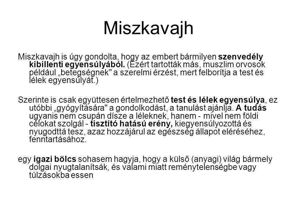 Miszkavajh Miszkavajh is úgy gondolta, hogy az embert bármilyen szenvedély kibillenti egyensúlyából.
