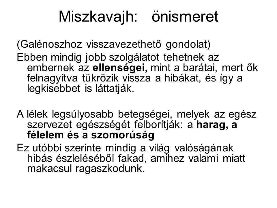 Miszkavajh: önismeret (Galénoszhoz visszavezethető gondolat) Ebben mindig jobb szolgálatot tehetnek az embernek az ellenségei, mint a barátai, mert ők felnagyítva tükrözik vissza a hibákat, és így a legkisebbet is láttatják.
