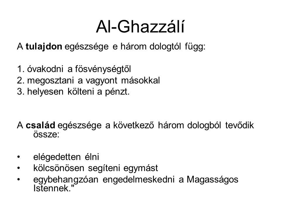 Al-Ghazzálí A tulajdon egészsége e három dologtól függ: 1.