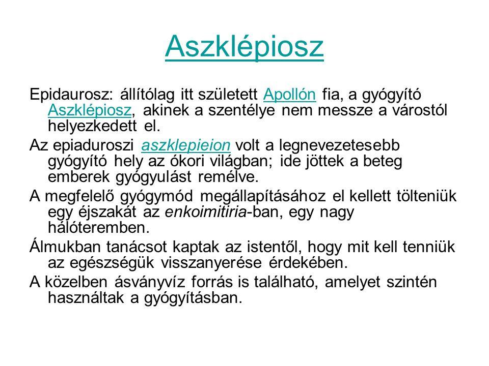 Aszklépiosz Epidaurosz: állítólag itt született Apollón fia, a gyógyító Aszklépiosz, akinek a szentélye nem messze a várostól helyezkedett el.Apollón Aszklépiosz Az epiaduroszi aszklepieion volt a legnevezetesebb gyógyító hely az ókori világban; ide jöttek a beteg emberek gyógyulást remélve.aszklepieion A megfelelő gyógymód megállapításához el kellett tölteniük egy éjszakát az enkoimitiria-ban, egy nagy hálóteremben.