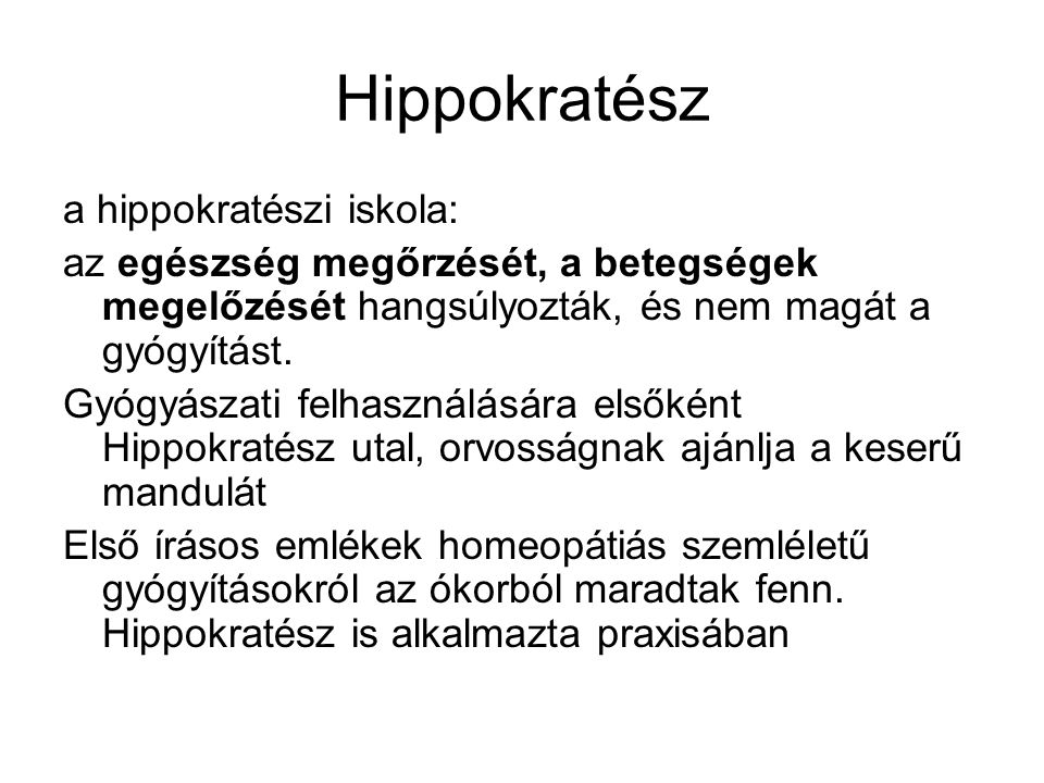 Hippokratész a hippokratészi iskola: az egészség megőrzését, a betegségek megelőzését hangsúlyozták, és nem magát a gyógyítást.