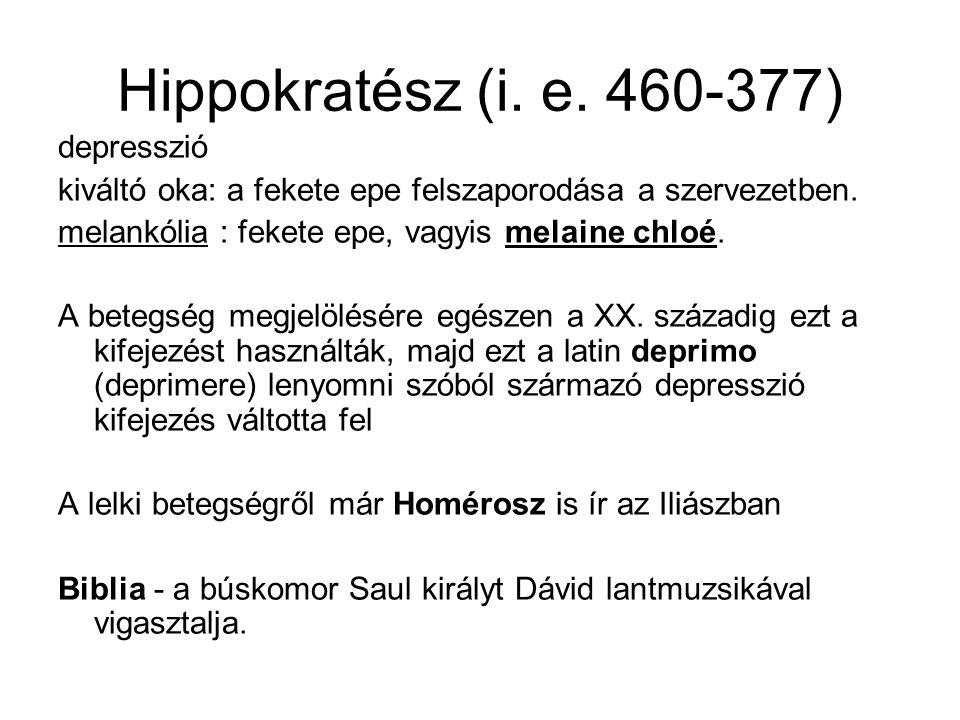 Hippokratész (i. e. 460-377) depresszió kiváltó oka: a fekete epe felszaporodása a szervezetben.