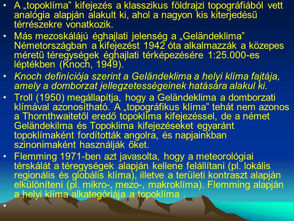 """A """"topoklíma"""" kifejezés a klasszikus földrajzi topográfiából vett analógia alapján alakult ki, ahol a nagyon kis kiterjedésű térrészekre vonatkozik. M"""
