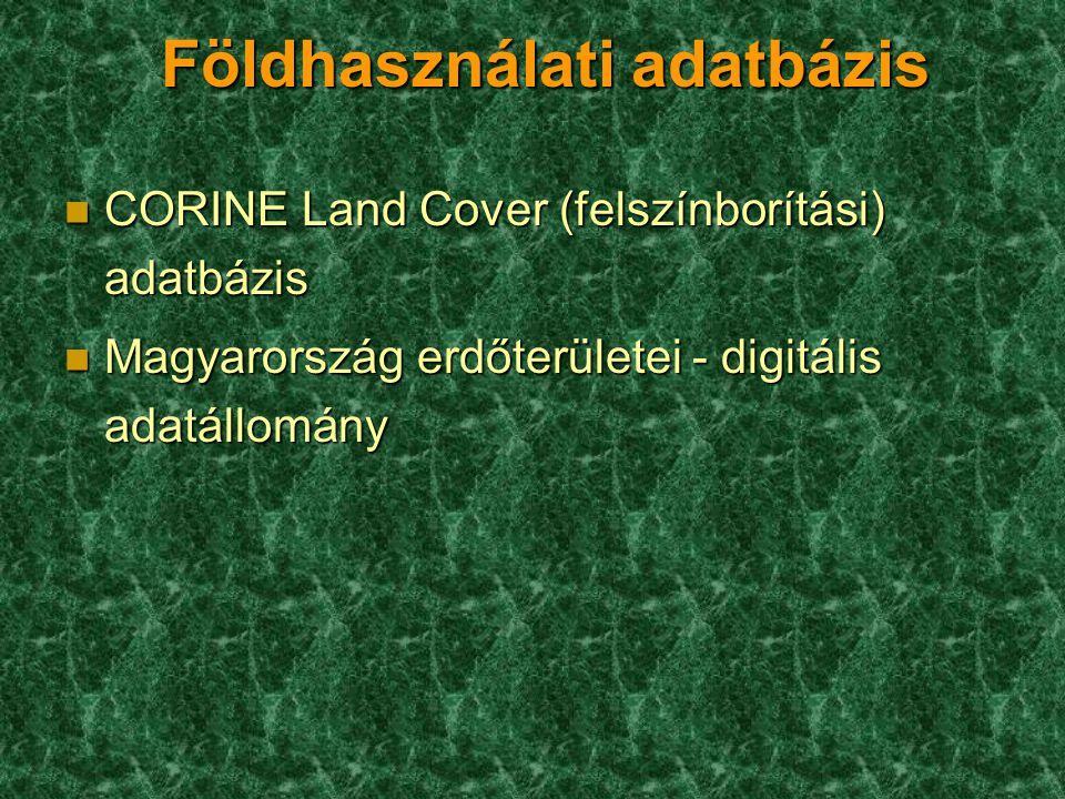 Földhasználati adatbázis n CORINE Land Cover (felszínborítási) adatbázis n Magyarország erdőterületei - digitális adatállomány