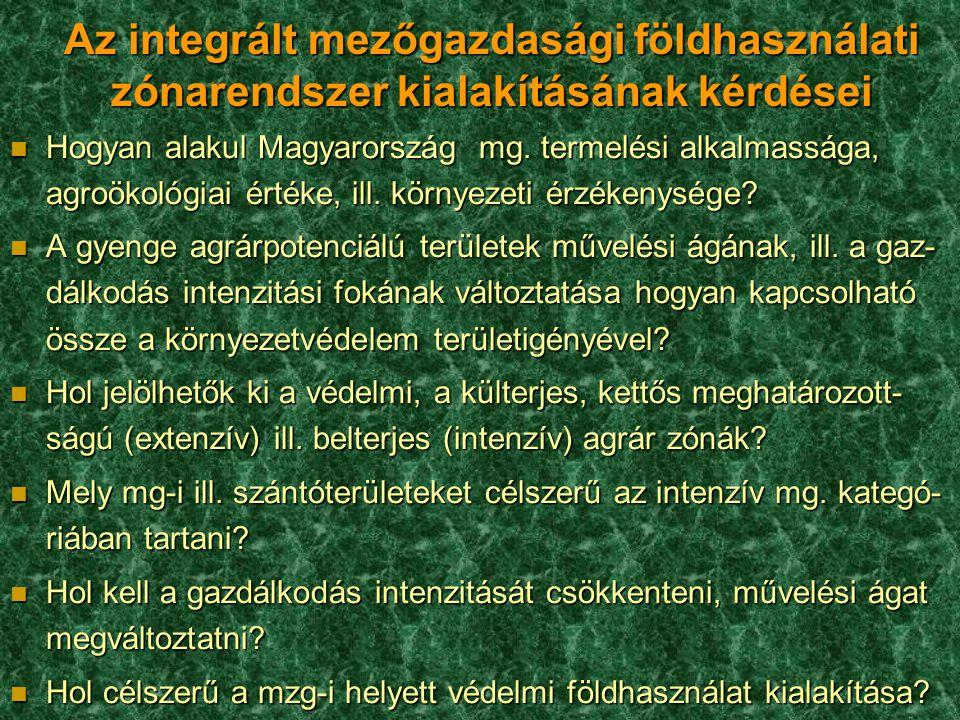 Az integrált mezőgazdasági földhasználati zónarendszer kialakításának kérdései n Hogyan alakul Magyarország mg. termelési alkalmassága, agroökológiai
