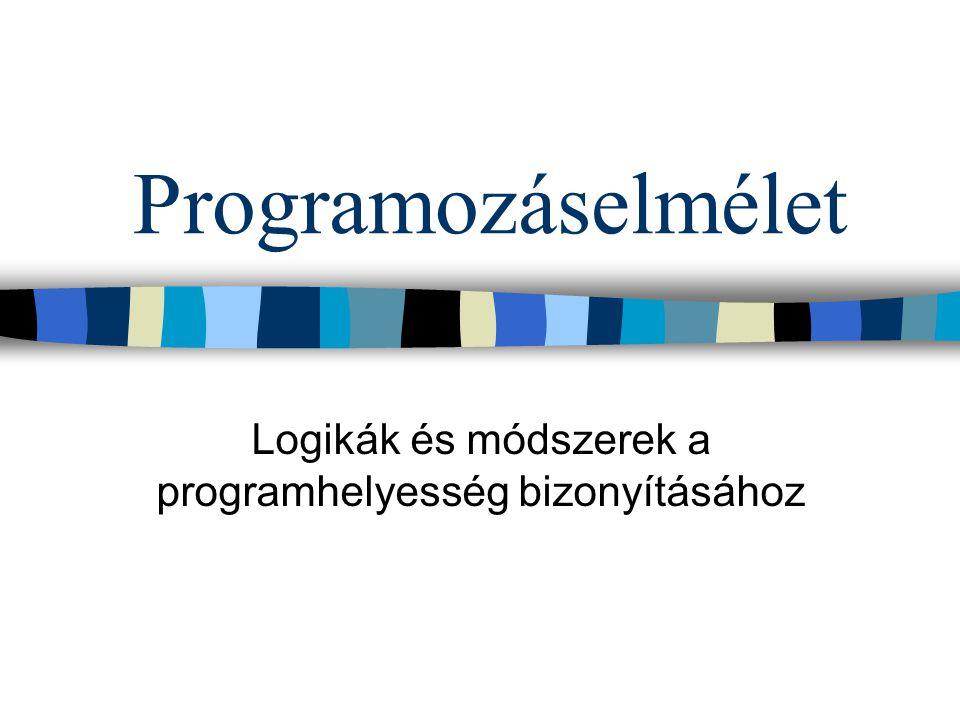 Programozáselmélet Logikák és módszerek a programhelyesség bizonyításához