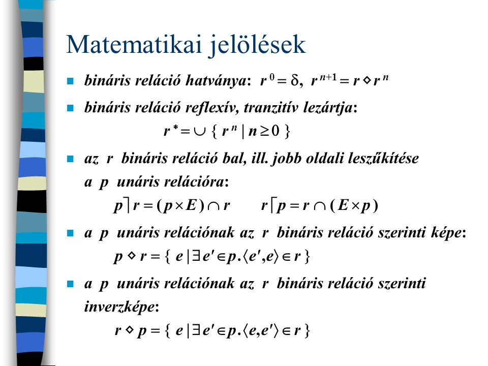 Matematikai jelölések n  x  E. P(x)   x (x  E  P(x)) n  x  E. P(x)   x (x  E  P(x)) n  F(x)  P(x)    y   x ( y  F(x)  P(x))  n 