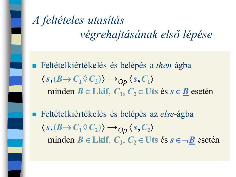 Atomi (egylépéses) utasítások Az üres utasítás végrehajtása  s, skip  → Op s minden s  S esetén → Az értékadás végrehajtása  s, X  E  → Op s X