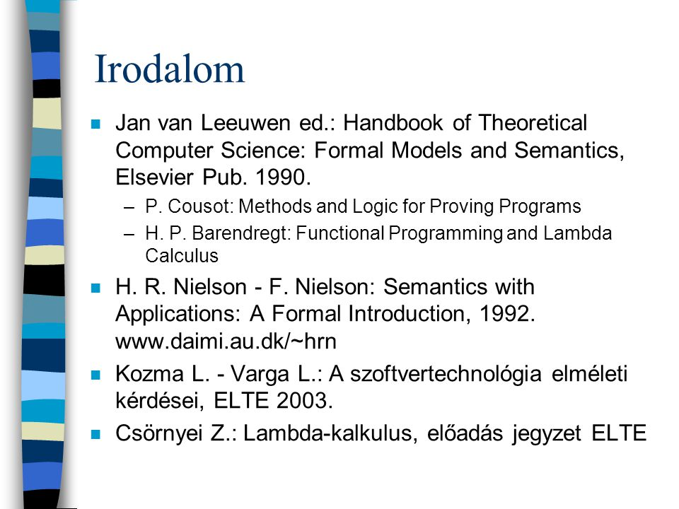 Programozáselmélet Operációs szemantika Denotációs szemantika Axiomatikus szemantika Szekvenciális programok Rekurzió Nemdeterminisz- tikus elemek Párhuzamosság Funkcionális programok