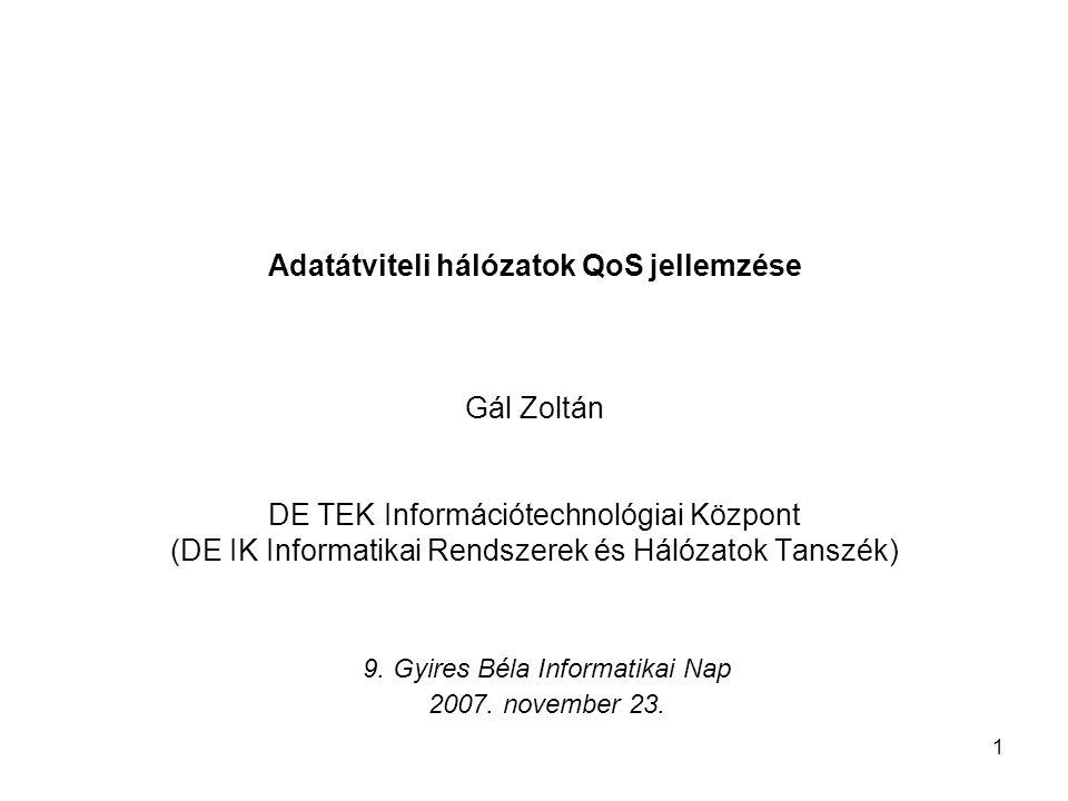 1 Adatátviteli hálózatok QoS jellemzése Gál Zoltán DE TEK Információtechnológiai Központ (DE IK Informatikai Rendszerek és Hálózatok Tanszék) 9. Gyire