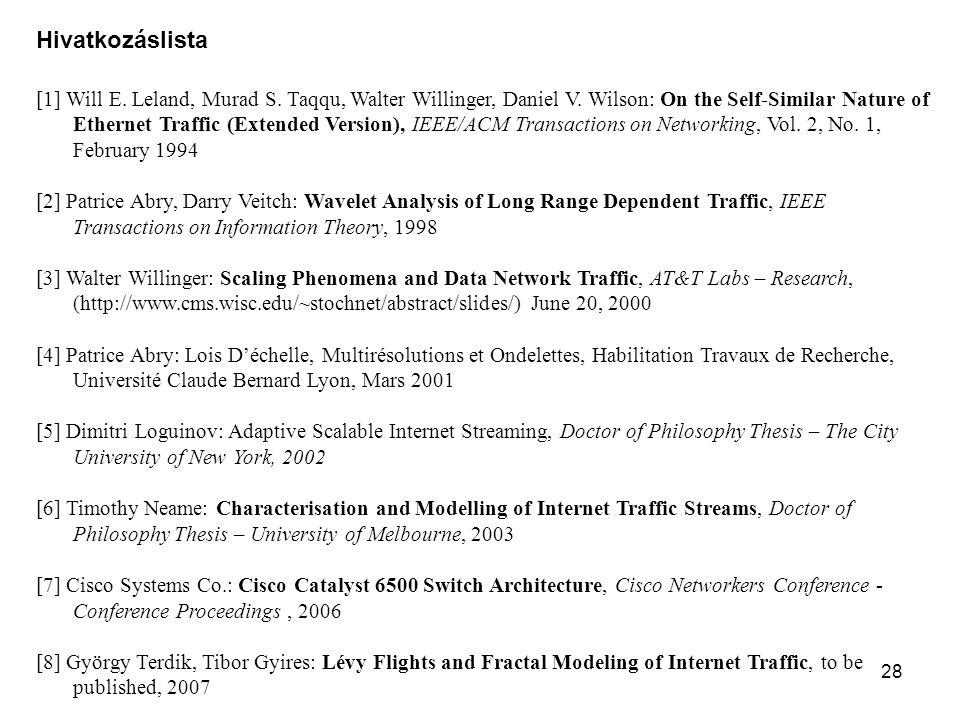 28 Hivatkozáslista [1] Will E. Leland, Murad S. Taqqu, Walter Willinger, Daniel V. Wilson: On the Self-Similar Nature of Ethernet Traffic (Extended Ve