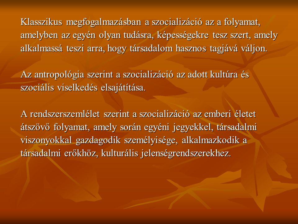 Klasszikus megfogalmazásban a szocializáció az a folyamat, amelyben az egyén olyan tudásra, képességekre tesz szert, amely alkalmassá teszi arra, hogy társadalom hasznos tagjává váljon.