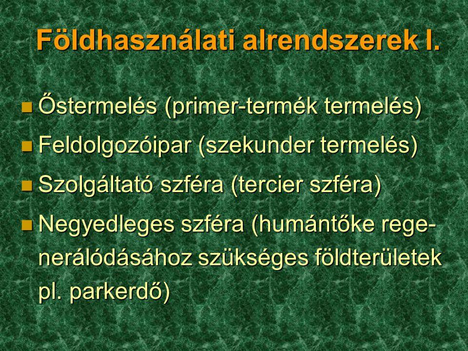 Földhasználati alrendszerek I. n Őstermelés (primer-termék termelés) n Feldolgozóipar (szekunder termelés) n Szolgáltató szféra (tercier szféra) n Neg