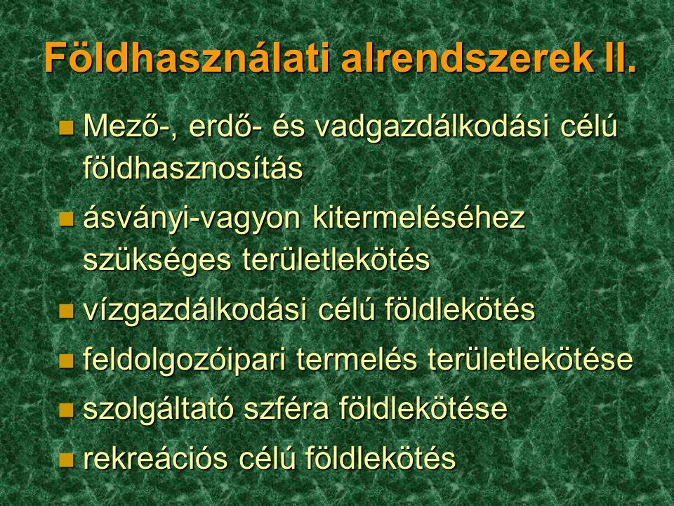 Földhasználati alrendszerek II. n Mező-, erdő- és vadgazdálkodási célú földhasznosítás n ásványi-vagyon kitermeléséhez szükséges területlekötés n vízg