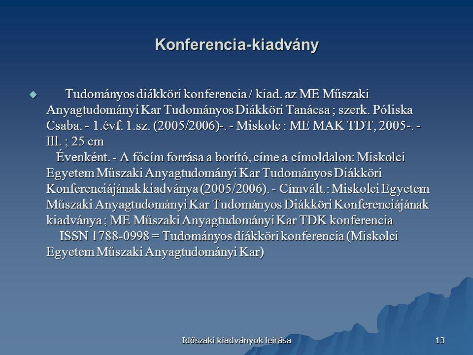 Időszaki kiadványok leírása 13 Konferencia-kiadvány  Tudományos diákköri konferencia / kiad. az ME Műszaki Anyagtudományi Kar Tudományos Diákköri Tan