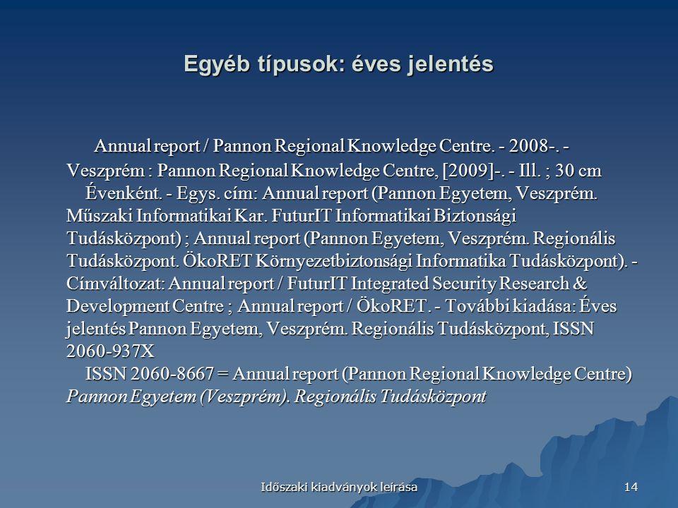Időszaki kiadványok leírása 14 Egyéb típusok: éves jelentés Annual report / Pannon Regional Knowledge Centre. - 2008-. - Veszprém : Pannon Regional Kn