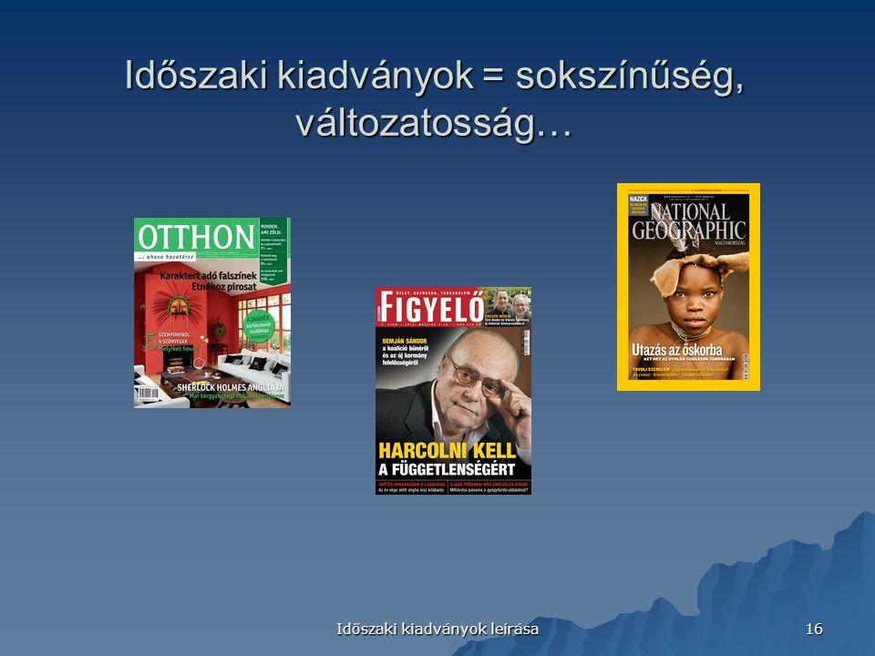 Időszaki kiadványok leírása 16 Időszaki kiadványok = sokszínűség, változatosság…