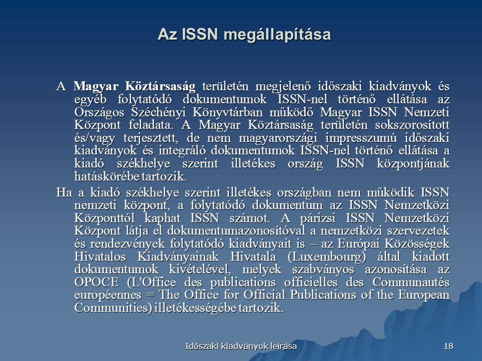 Időszaki kiadványok leírása 18 Az ISSN megállapítása A Magyar Köztársaság területén megjelenő időszaki kiadványok és egyéb folytatódó dokumentumok ISS